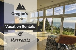 Oregon's Best Vacation Rentals & Retreats