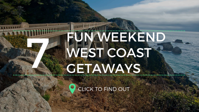 7 Fun Weekend West Coast Getaways