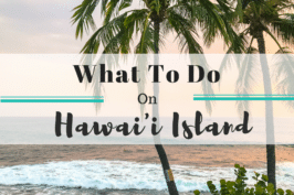What to do on Hawaii Island