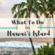 What to do on Hawaii Island