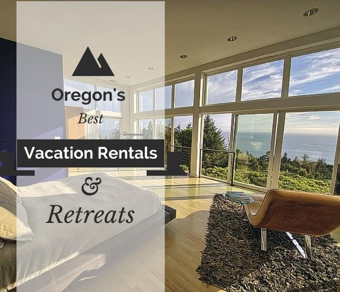 Oregon's Best Vacation Rentals & Retreats