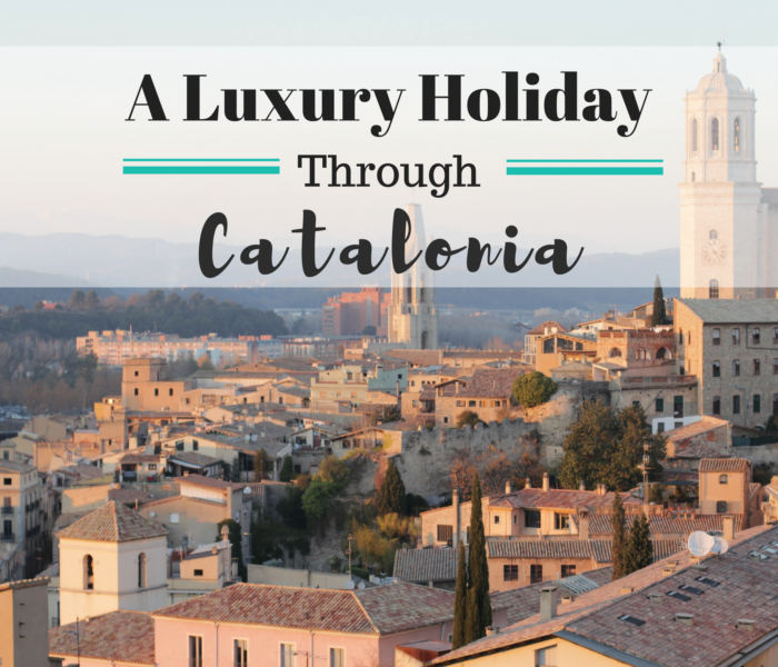 A Luxury Holiday Through The Region of Catalonia