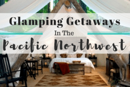 GLAMPING IN THE PACIFIC NORTHWEST: GETAWAYS FOR EVERY SEASON
